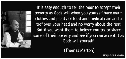 quote-it-is-easy-enough-to-tell-the-poor-to-accept-their-poverty-as-gods-will-when-you-yourself-have-warm-thomas-merton-347817